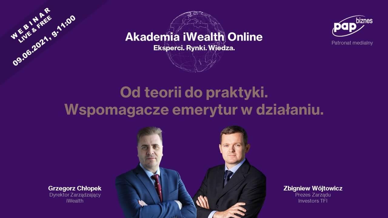 Akademia iWealth: Wspomagacze emerytur wpraktyce, 9.06.21.
